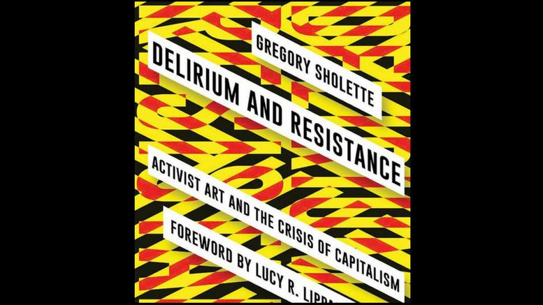 Gregory Sholette Παραλήρημα και Αντίσταση Ακτιβιστική Τέχνη και η Κρίση του Καπιταλισμού