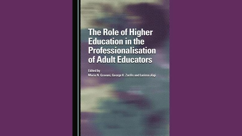 The Role of Higher Education in the Professionalisation of Adult Educators Νέα έκδοση της Επίκουρης Καθηγήτριας του ΑΠΚΥ Μαρίας Γραβάνη
