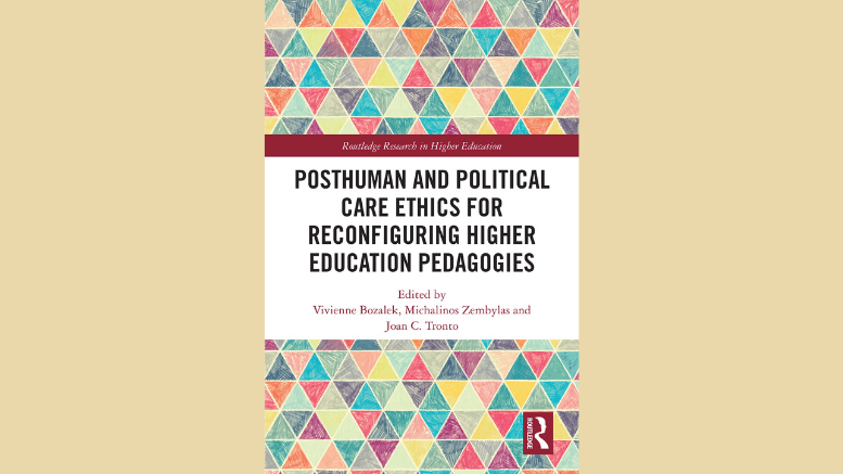 «Posthuman and Political Care Ethics for Reconfiguring Higher Education Pedagogies»